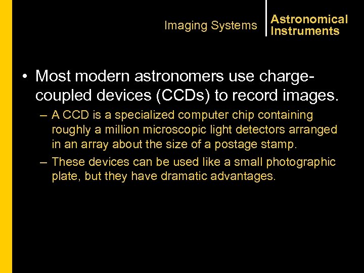 Imaging Systems Astronomical Instruments • Most modern astronomers use chargecoupled devices (CCDs) to record