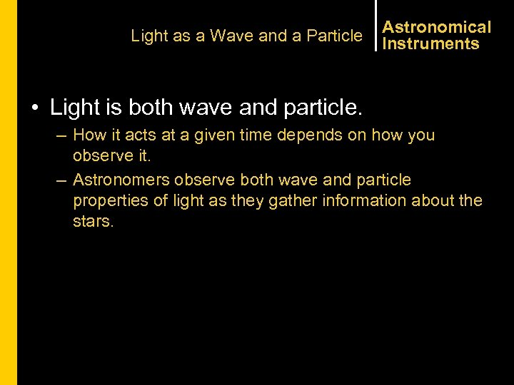 Light as a Wave and a Particle Astronomical Instruments • Light is both wave