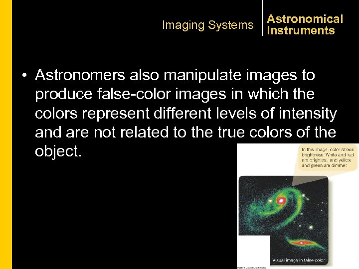 Imaging Systems Astronomical Instruments • Astronomers also manipulate images to produce false-color images in