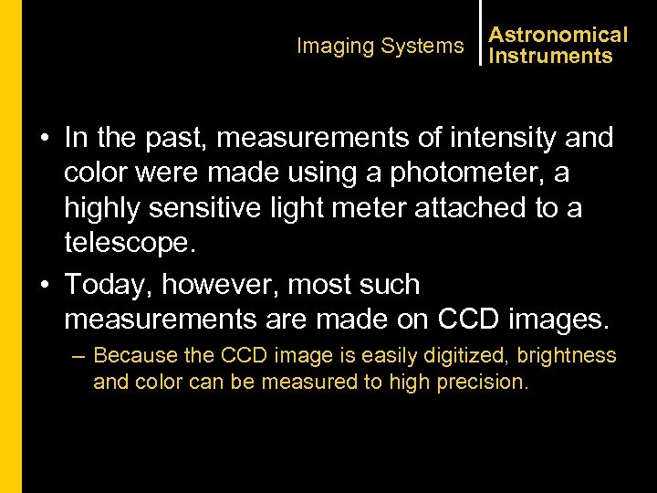 Imaging Systems Astronomical Instruments • In the past, measurements of intensity and color were