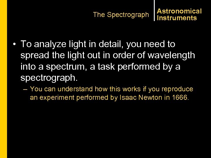 The Spectrograph Astronomical Instruments • To analyze light in detail, you need to spread