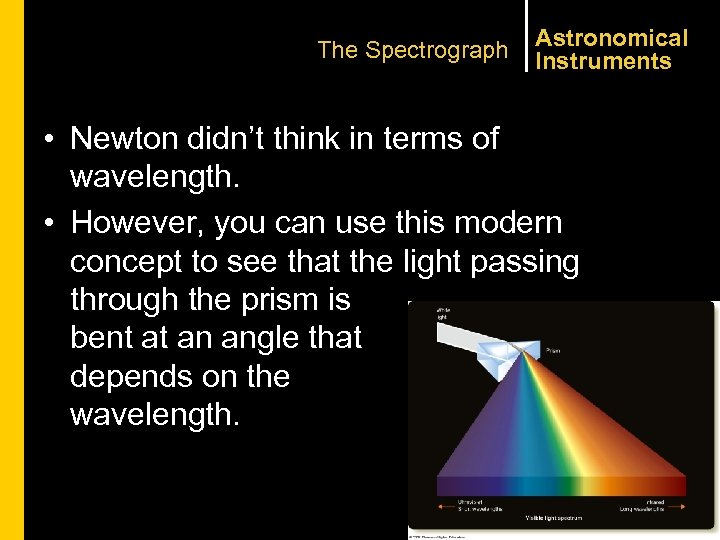 The Spectrograph Astronomical Instruments • Newton didn't think in terms of wavelength. • However,