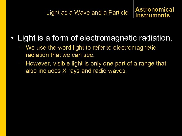 Light as a Wave and a Particle Astronomical Instruments • Light is a form