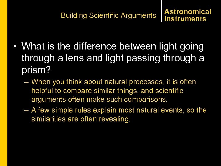 Building Scientific Arguments Astronomical Instruments • What is the difference between light going through