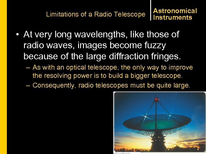Limitations of a Radio Telescope Astronomical Instruments • At very long wavelengths, like those