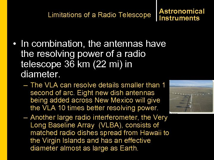 Limitations of a Radio Telescope Astronomical Instruments • In combination, the antennas have the