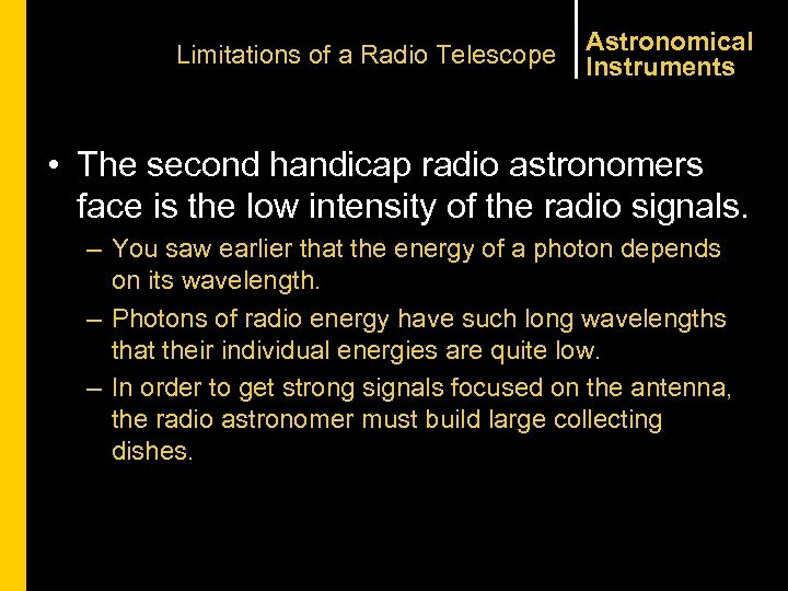 Limitations of a Radio Telescope Astronomical Instruments • The second handicap radio astronomers face