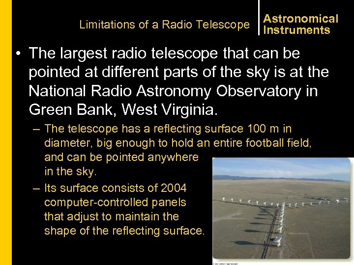 Limitations of a Radio Telescope Astronomical Instruments • The largest radio telescope that can
