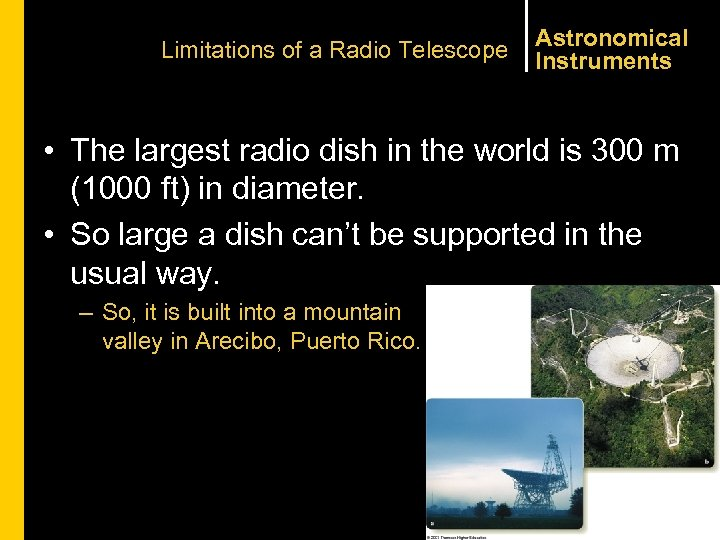 Limitations of a Radio Telescope Astronomical Instruments • The largest radio dish in the