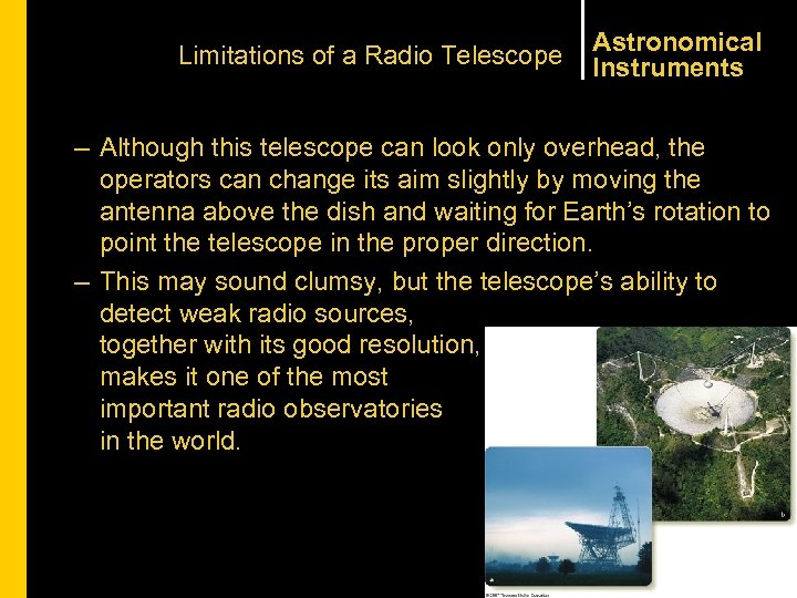 Limitations of a Radio Telescope Astronomical Instruments – Although this telescope can look only