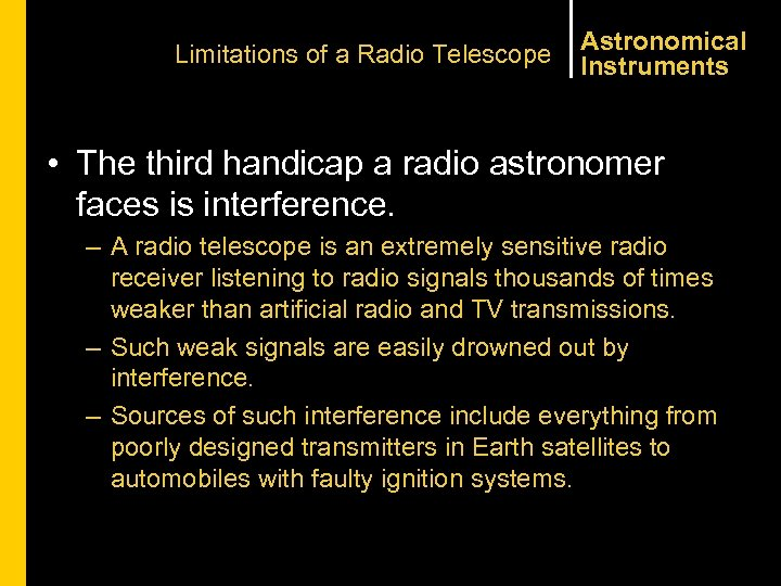 Limitations of a Radio Telescope Astronomical Instruments • The third handicap a radio astronomer