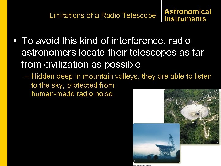 Limitations of a Radio Telescope Astronomical Instruments • To avoid this kind of interference,