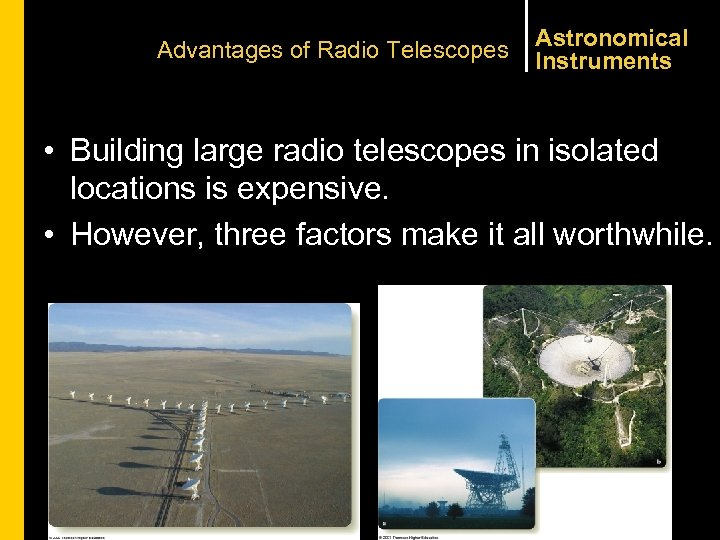 Advantages of Radio Telescopes Astronomical Instruments • Building large radio telescopes in isolated locations
