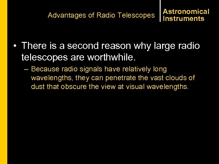 Advantages of Radio Telescopes Astronomical Instruments • There is a second reason why large