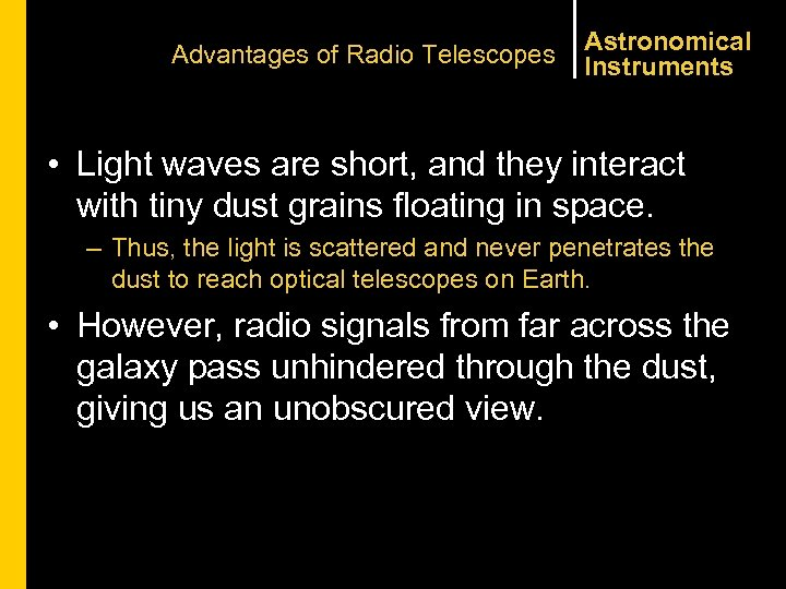 Advantages of Radio Telescopes Astronomical Instruments • Light waves are short, and they interact