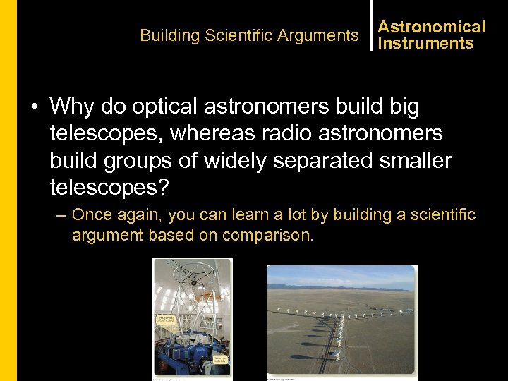 Building Scientific Arguments Astronomical Instruments • Why do optical astronomers build big telescopes, whereas