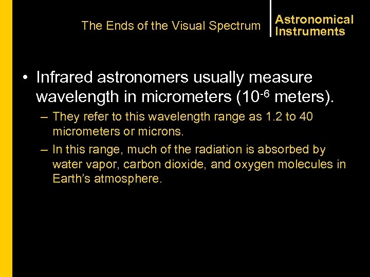 The Ends of the Visual Spectrum Astronomical Instruments • Infrared astronomers usually measure wavelength