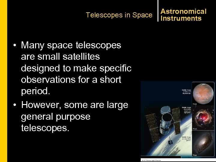 Telescopes in Space • Many space telescopes are small satellites designed to make specific