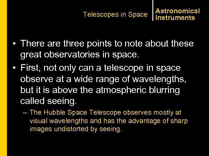 Telescopes in Space Astronomical Instruments • There are three points to note about these