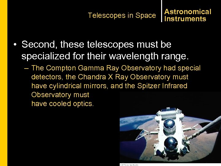 Telescopes in Space Astronomical Instruments • Second, these telescopes must be specialized for their
