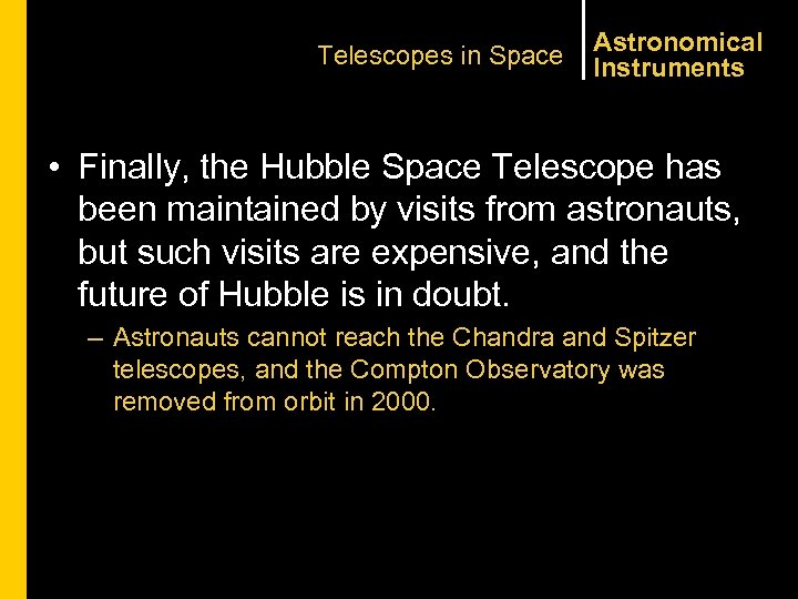 Telescopes in Space Astronomical Instruments • Finally, the Hubble Space Telescope has been maintained