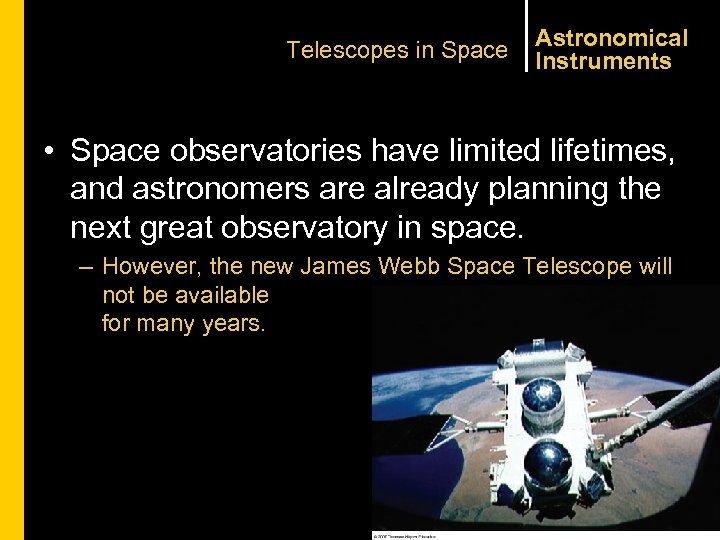 Telescopes in Space Astronomical Instruments • Space observatories have limited lifetimes, and astronomers are