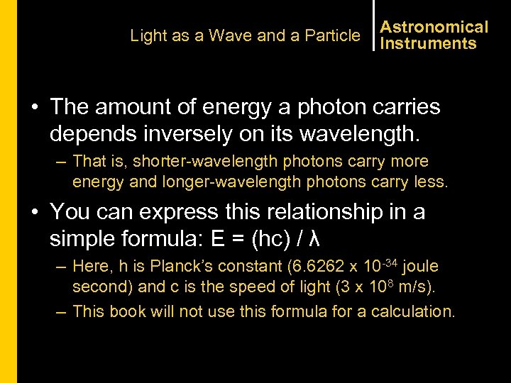 Light as a Wave and a Particle Astronomical Instruments • The amount of energy