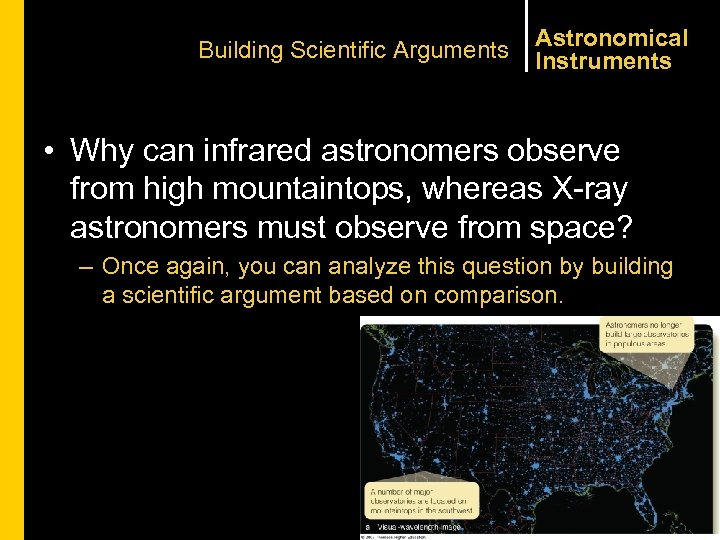 Building Scientific Arguments Astronomical Instruments • Why can infrared astronomers observe from high mountaintops,