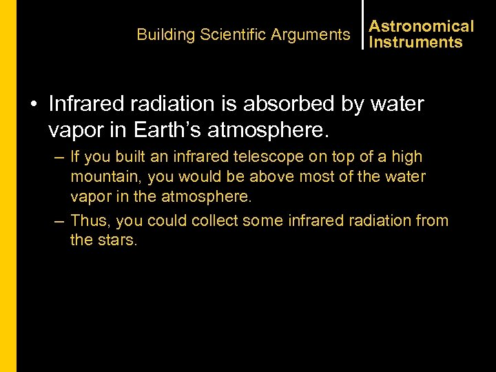 Building Scientific Arguments Astronomical Instruments • Infrared radiation is absorbed by water vapor in