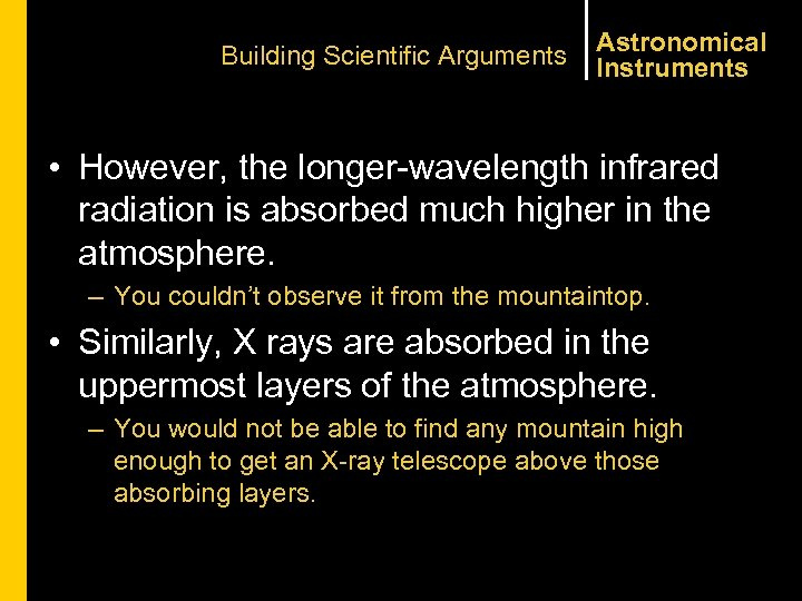Building Scientific Arguments Astronomical Instruments • However, the longer-wavelength infrared radiation is absorbed much