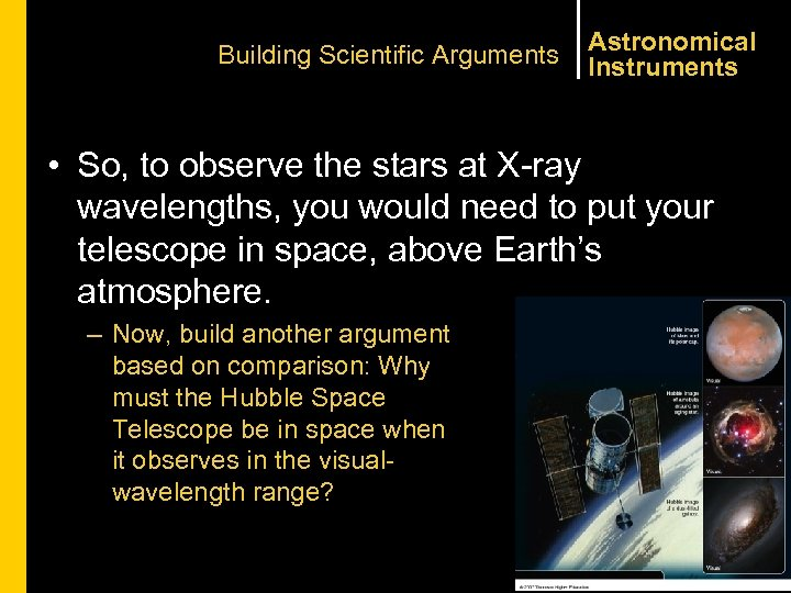Building Scientific Arguments Astronomical Instruments • So, to observe the stars at X-ray wavelengths,