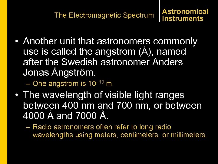 The Electromagnetic Spectrum Astronomical Instruments • Another unit that astronomers commonly use is called