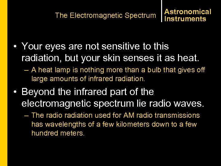 The Electromagnetic Spectrum Astronomical Instruments • Your eyes are not sensitive to this radiation,