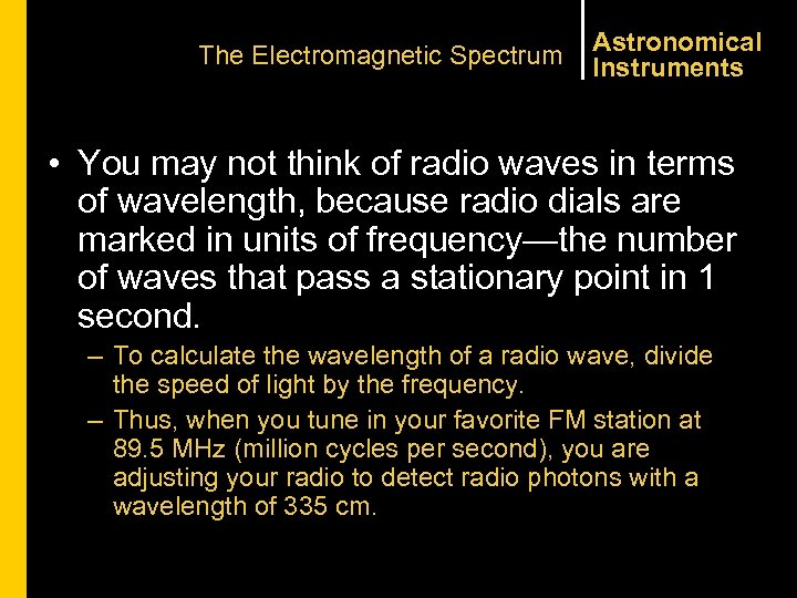 The Electromagnetic Spectrum Astronomical Instruments • You may not think of radio waves in