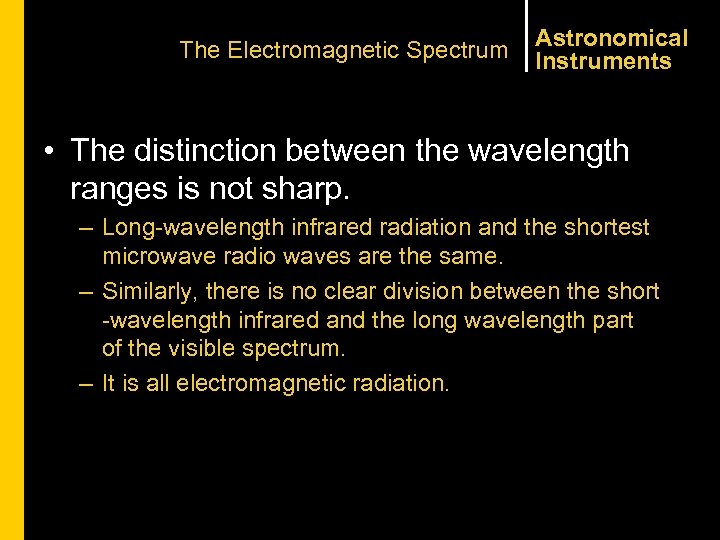 The Electromagnetic Spectrum Astronomical Instruments • The distinction between the wavelength ranges is not