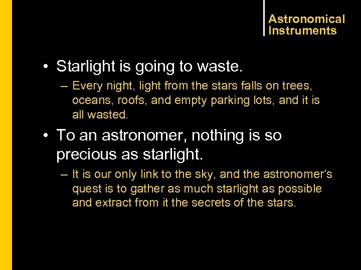 Astronomical Instruments • Starlight is going to waste. – Every night, light from the