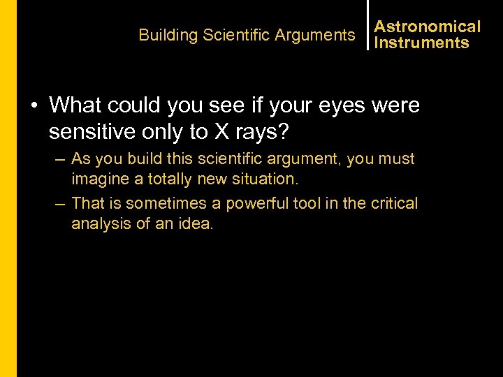 Building Scientific Arguments Astronomical Instruments • What could you see if your eyes were