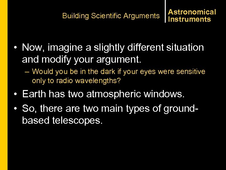 Building Scientific Arguments Astronomical Instruments • Now, imagine a slightly different situation and modify