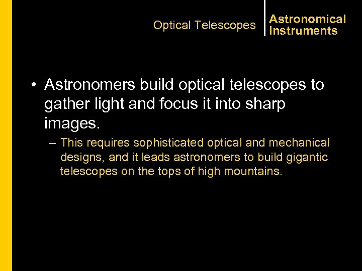 Optical Telescopes Astronomical Instruments • Astronomers build optical telescopes to gather light and focus