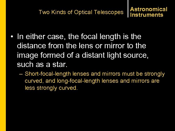 Two Kinds of Optical Telescopes Astronomical Instruments • In either case, the focal length