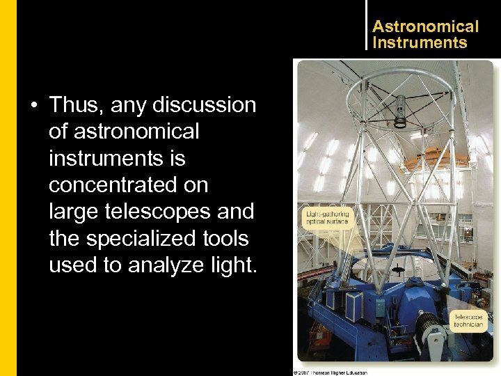 Astronomical Instruments • Thus, any discussion of astronomical instruments is concentrated on large telescopes