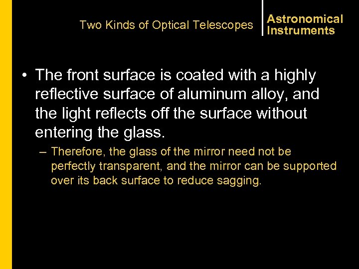 Two Kinds of Optical Telescopes Astronomical Instruments • The front surface is coated with