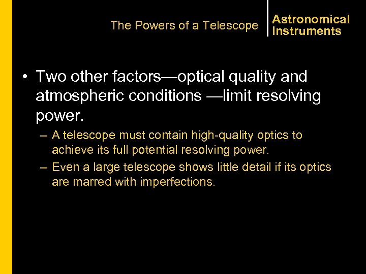 The Powers of a Telescope Astronomical Instruments • Two other factors—optical quality and atmospheric