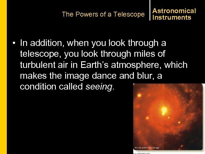The Powers of a Telescope Astronomical Instruments • In addition, when you look through