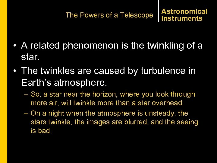 The Powers of a Telescope Astronomical Instruments • A related phenomenon is the twinkling