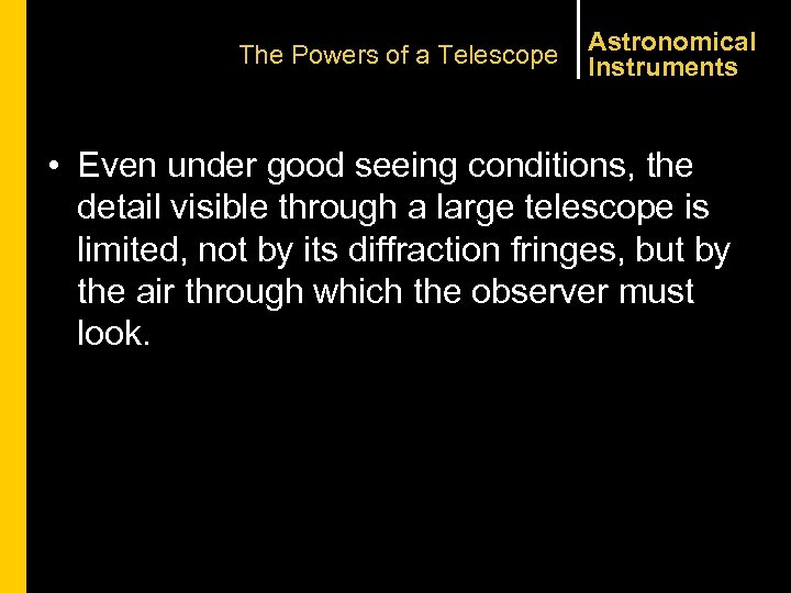 The Powers of a Telescope Astronomical Instruments • Even under good seeing conditions, the