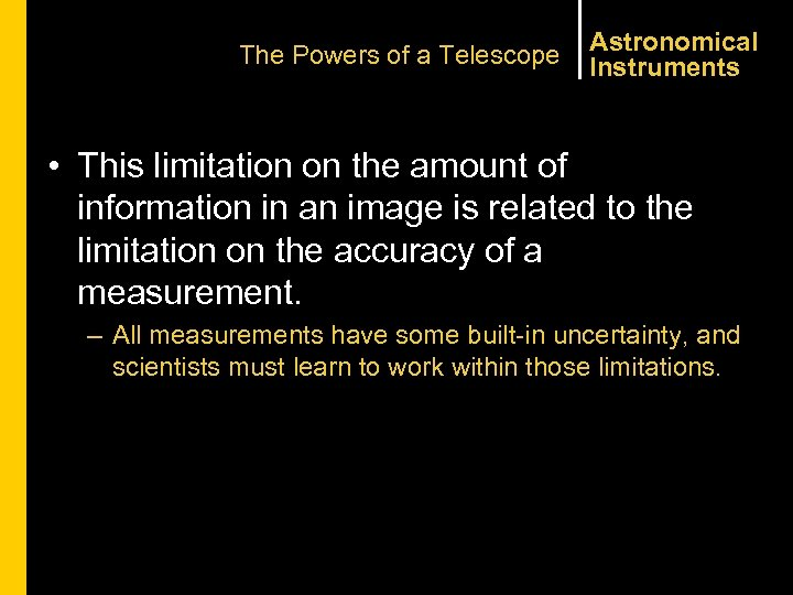 The Powers of a Telescope Astronomical Instruments • This limitation on the amount of