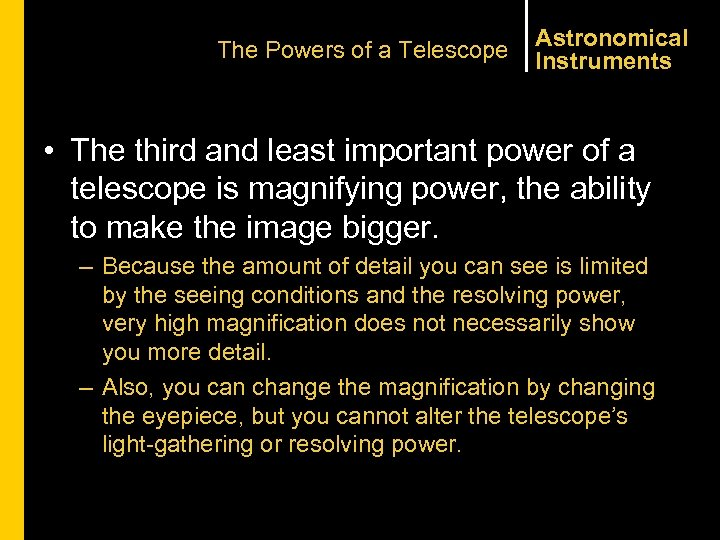The Powers of a Telescope Astronomical Instruments • The third and least important power
