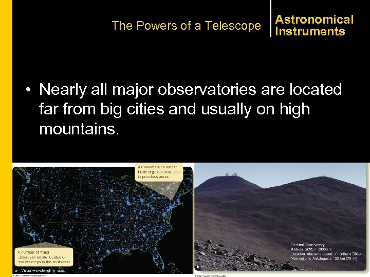 The Powers of a Telescope Astronomical Instruments • Nearly all major observatories are located