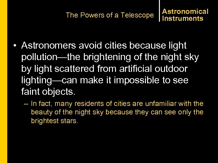 The Powers of a Telescope Astronomical Instruments • Astronomers avoid cities because light pollution—the